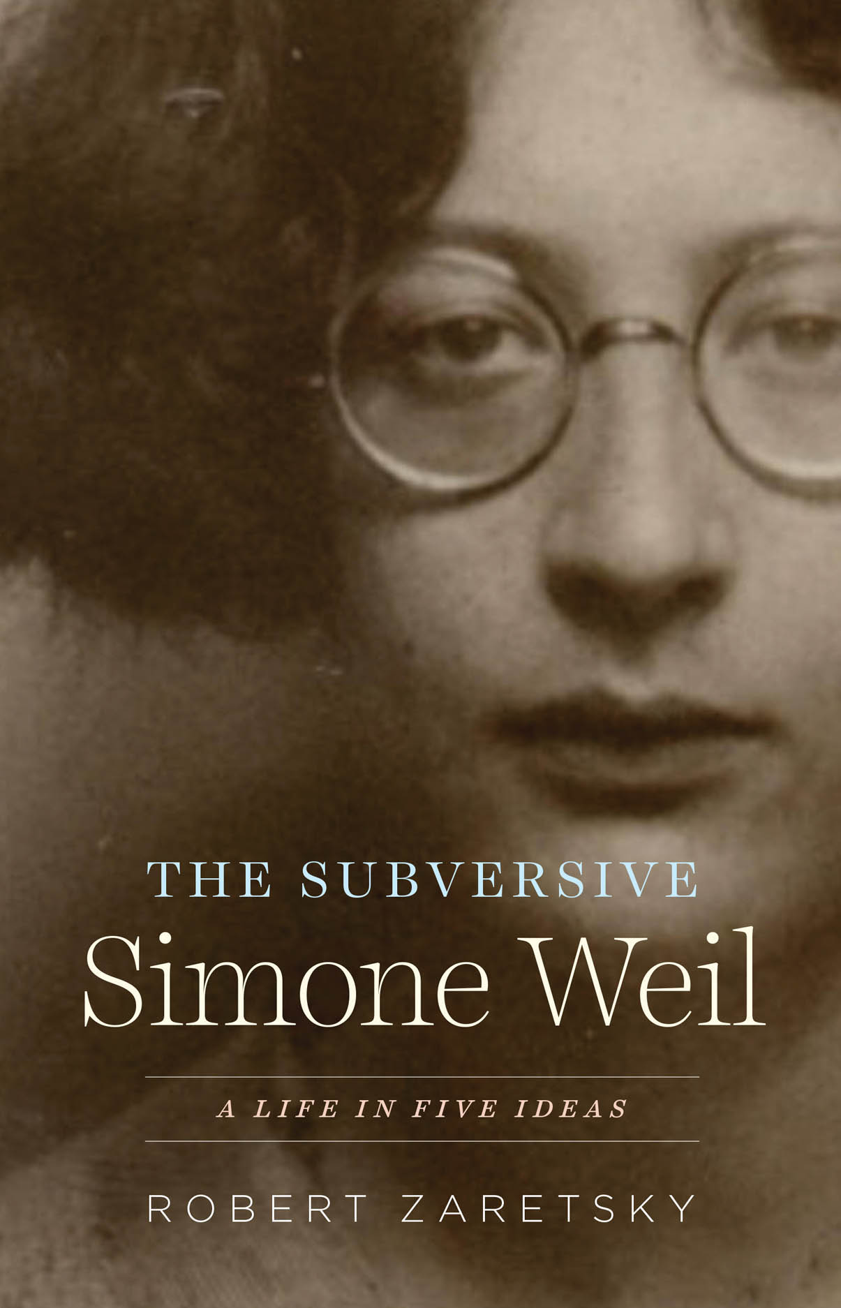 The Subversive Simone Weil: A Life in Five Ideas