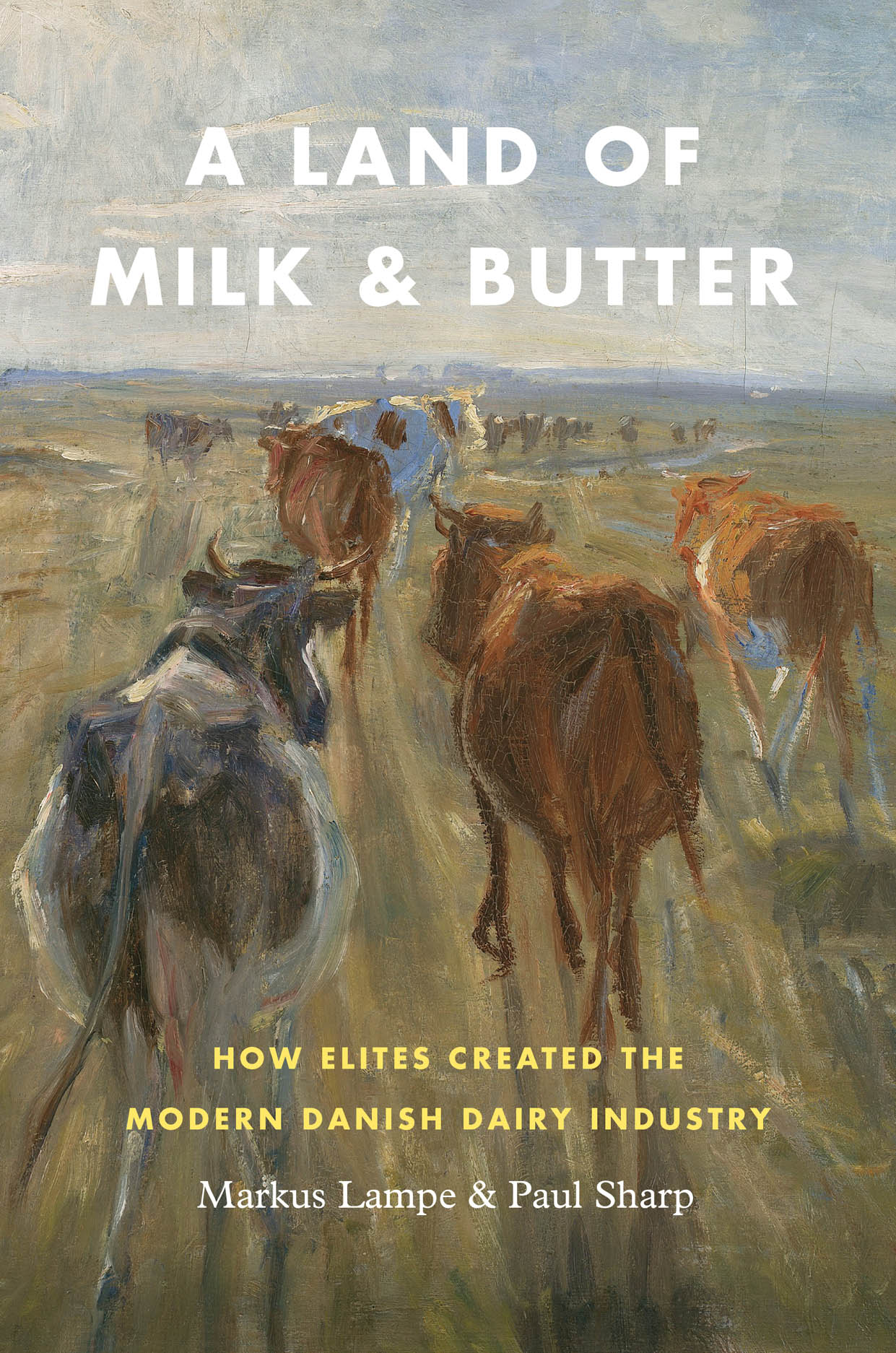 A Land of Milk and Butter: How Elites Created the Modern Danish Dairy Industry
