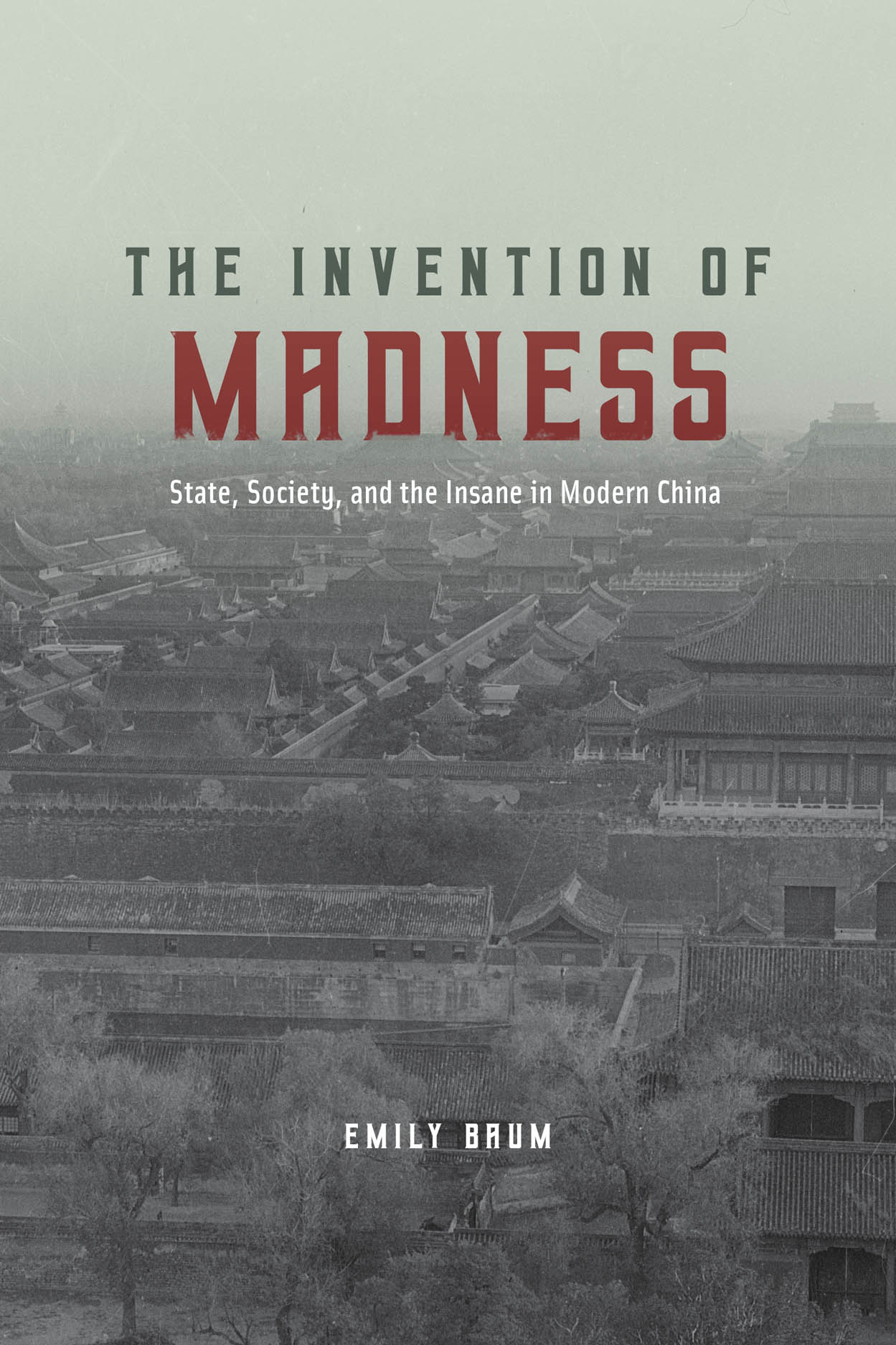 The Invention of Madness: State, Society, and the Insane in Modern China