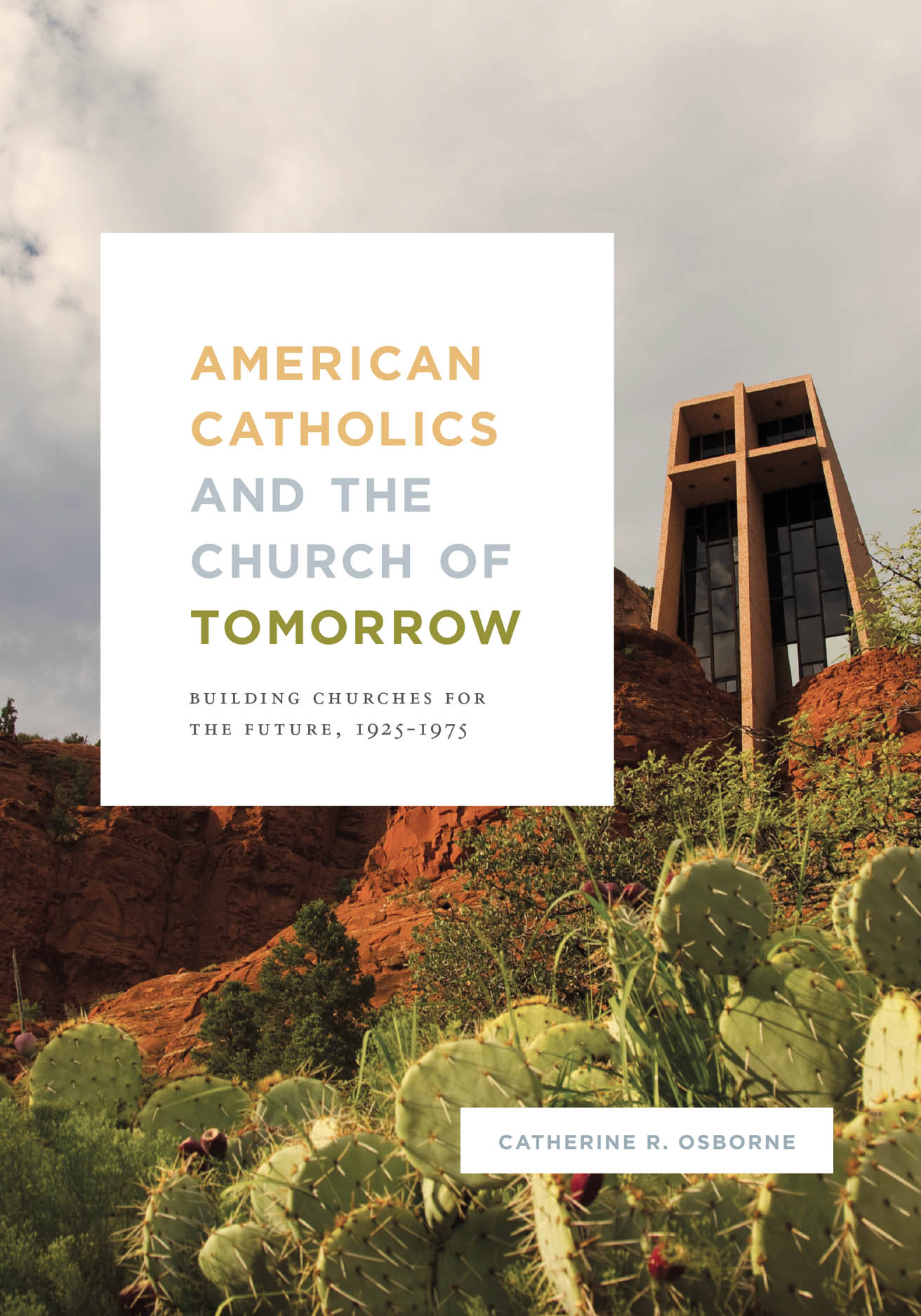 American Catholics and the Church of Tomorrow: Building Churches for the Future, 1925–1975