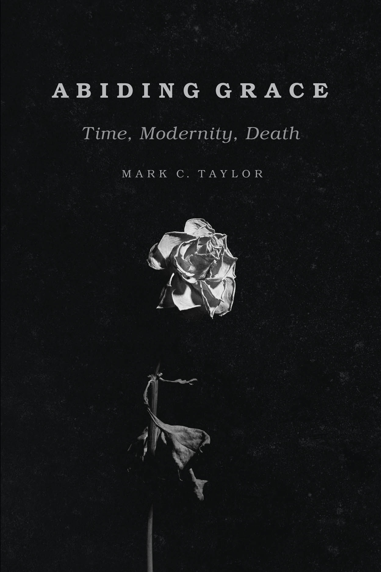 Abiding Grace: Time, Modernity, Death