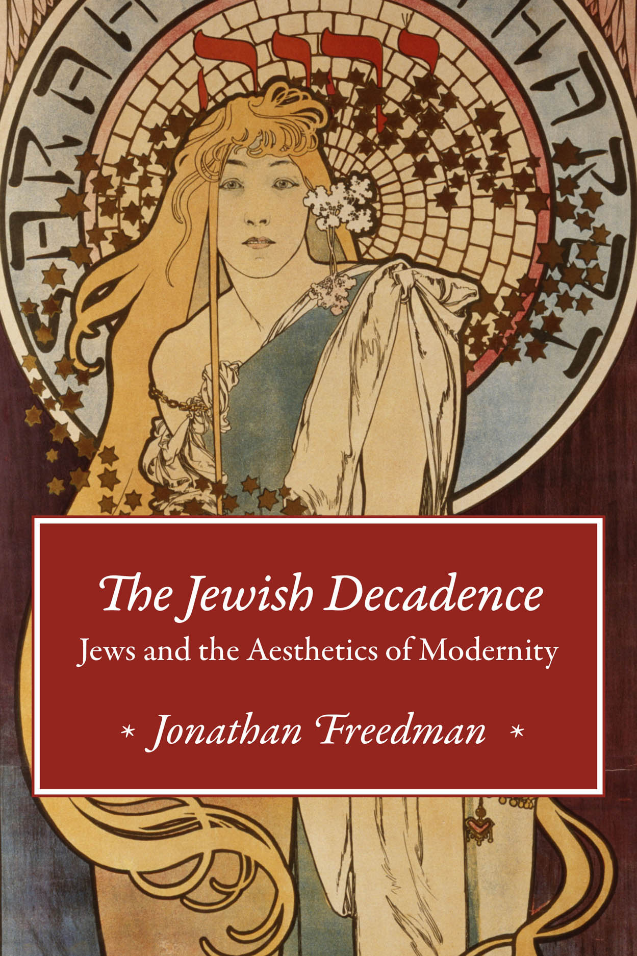 The Jewish Decadence: Jews and the Aesthetics of Modernity