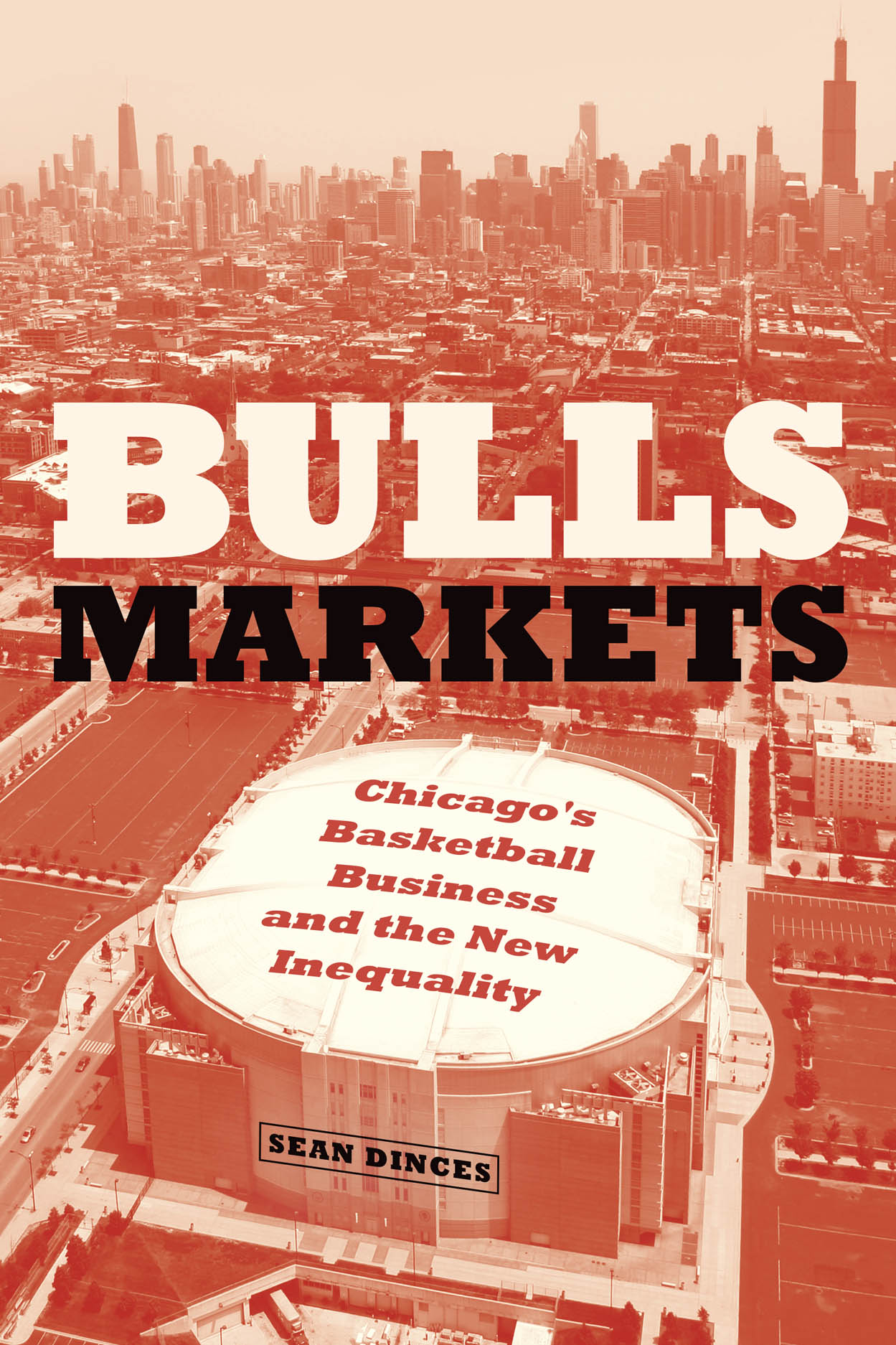Bulls Markets: Chicago's Basketball Business and the New Inequality