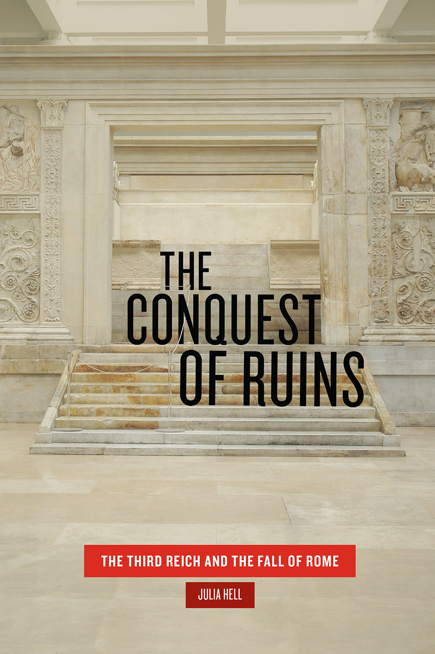 The Conquest of Ruins: The Third Reich and the Fall of Rome
