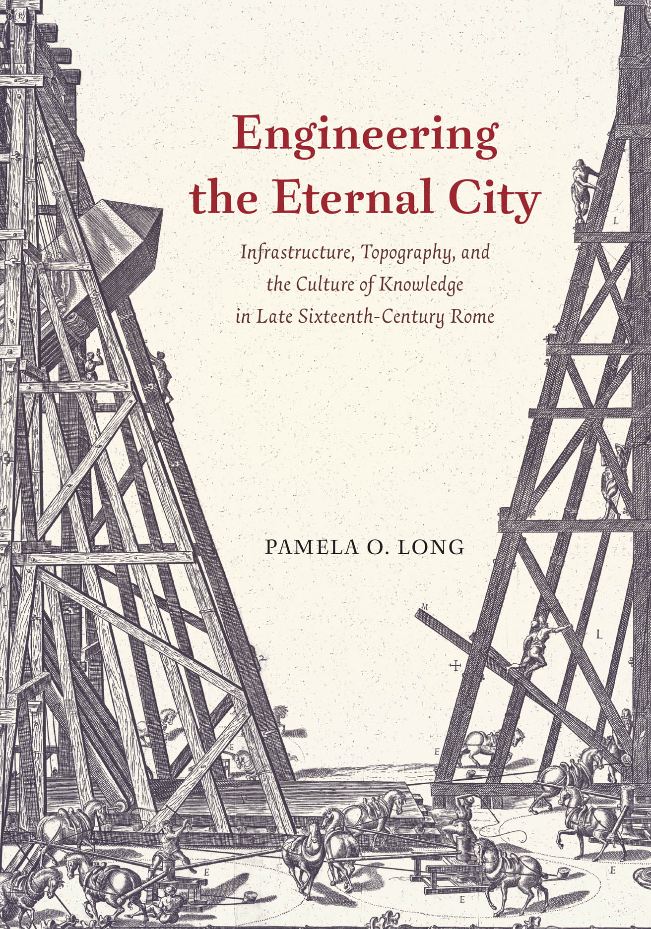 Engineering the Eternal City: Infrastructure, Topography, and the Culture of Knowledge in Late Sixteenth-Century Rome