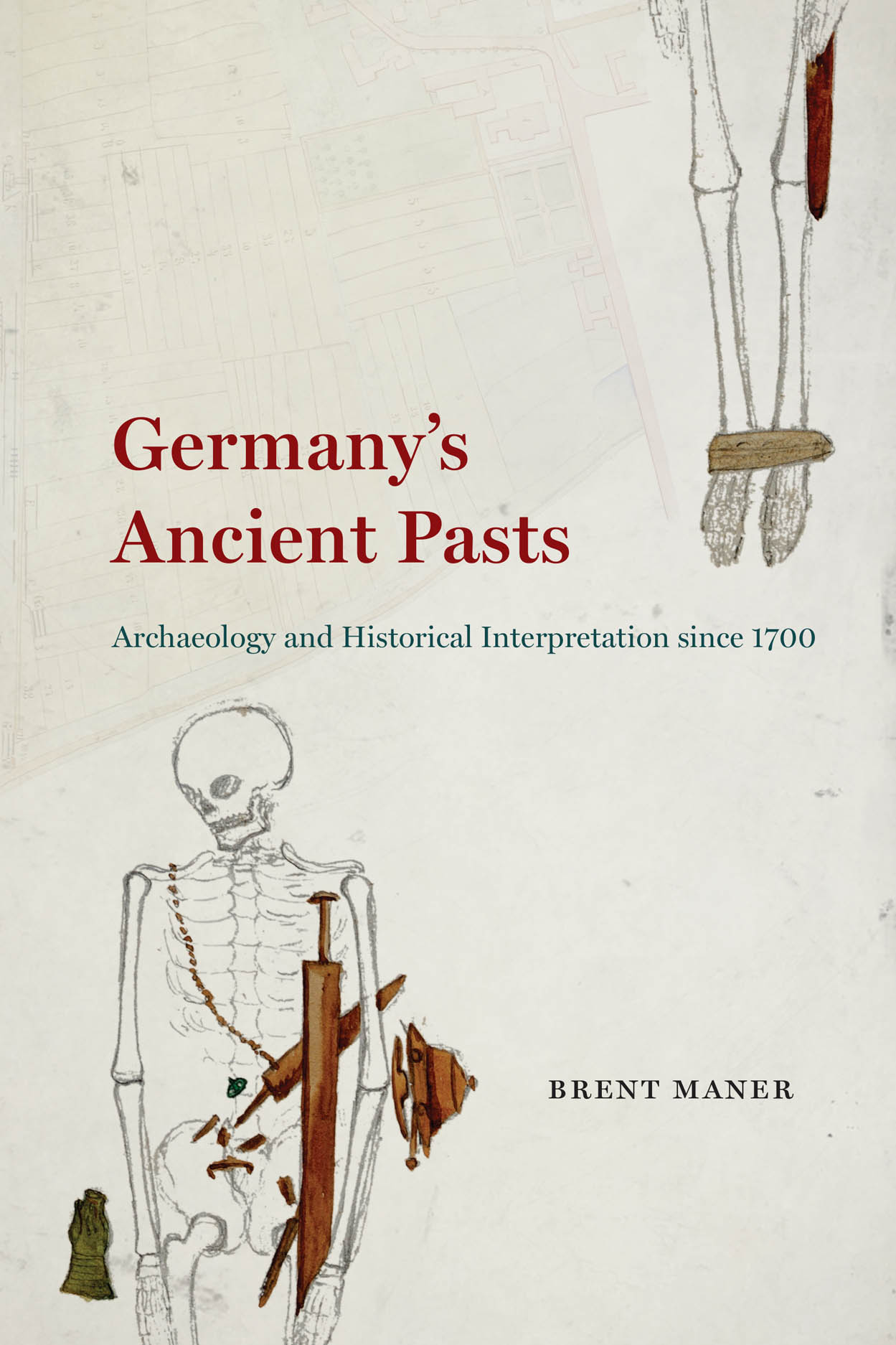 Germany's Ancient Pasts: Archaeology and Historical Interpretation since 1700