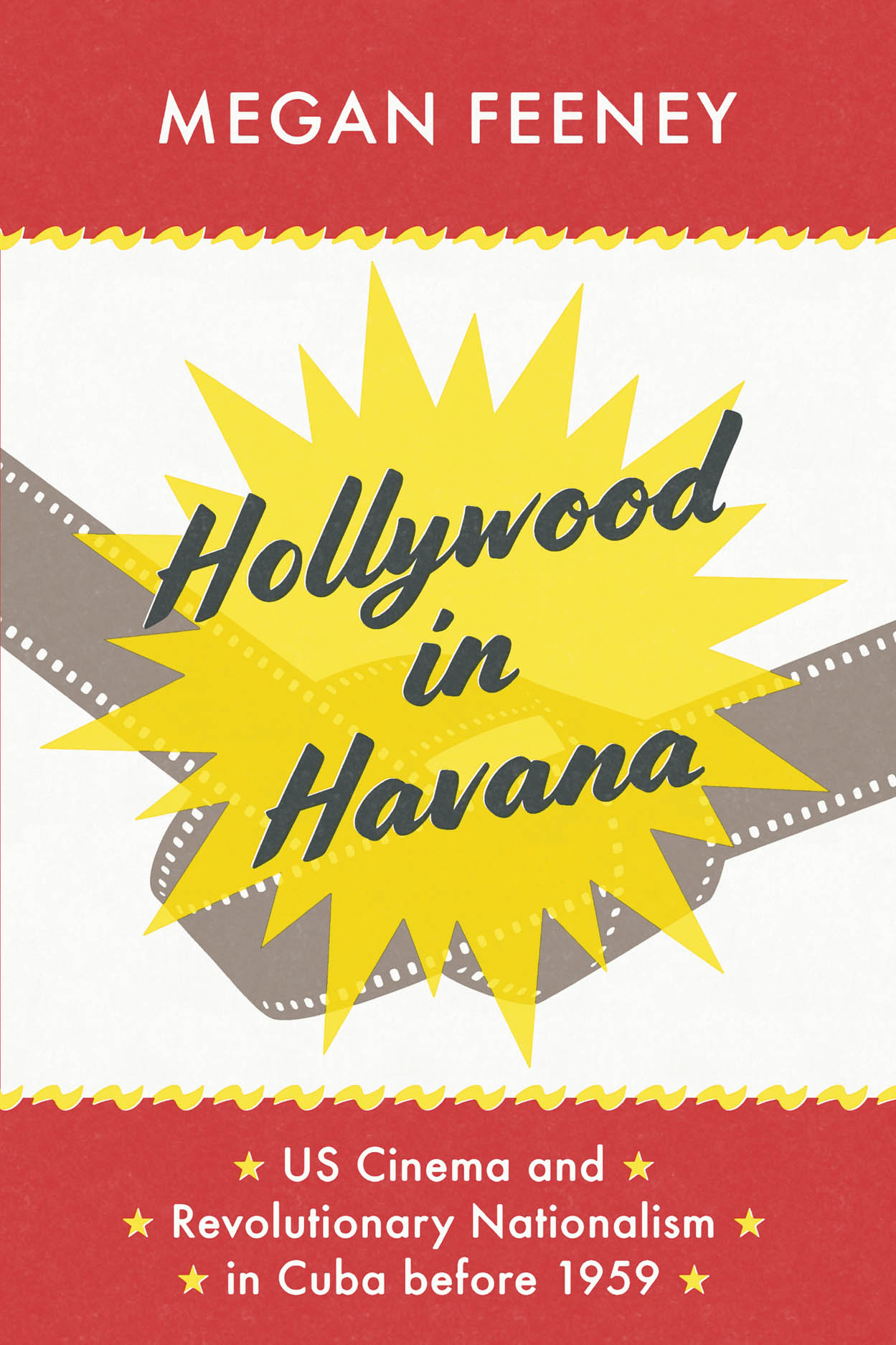 Hollywood in Havana: US Cinema and Revolutionary Nationalism in Cuba before 1959