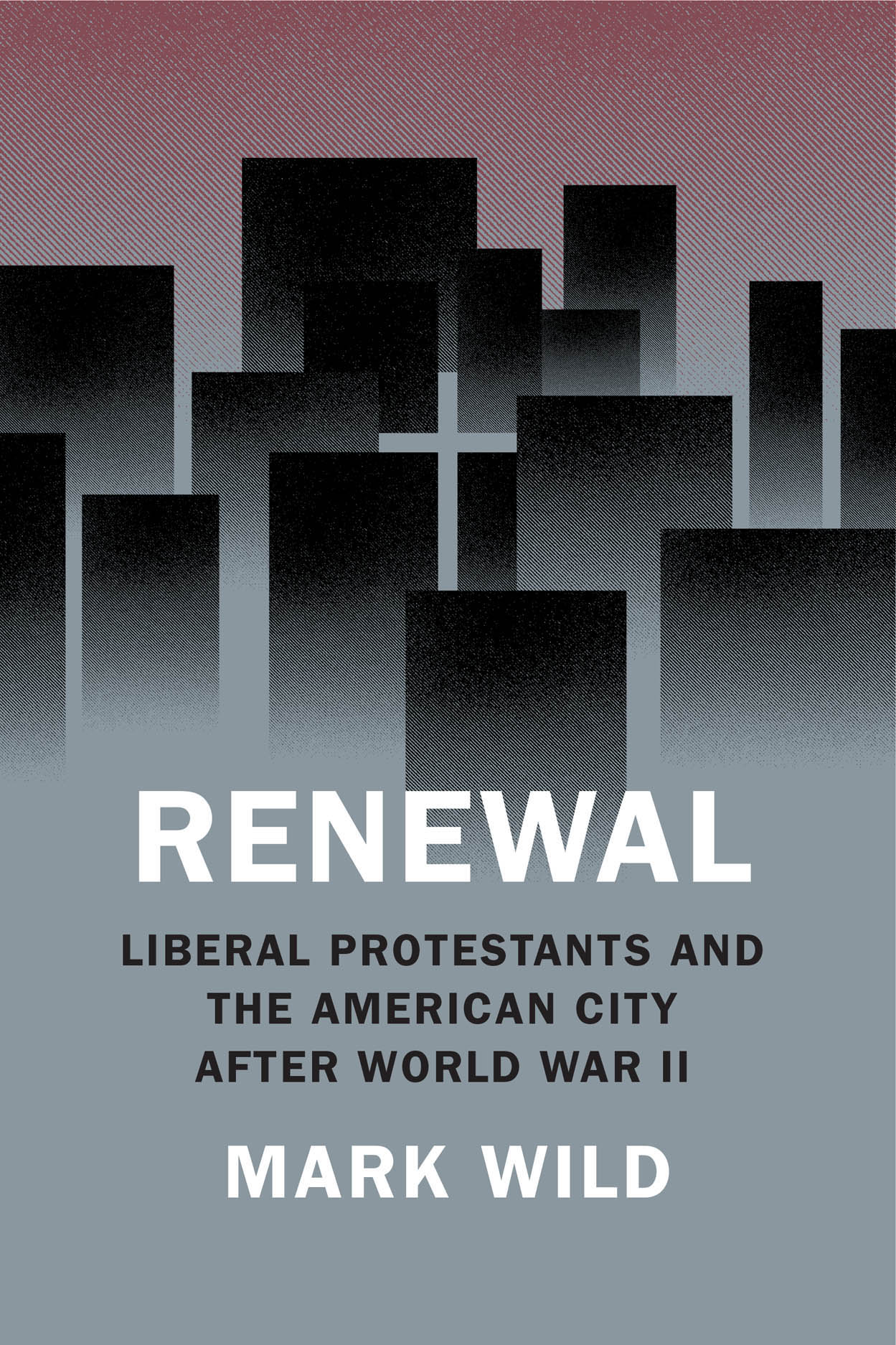 Renewal: Liberal Protestants and the American City after World War II