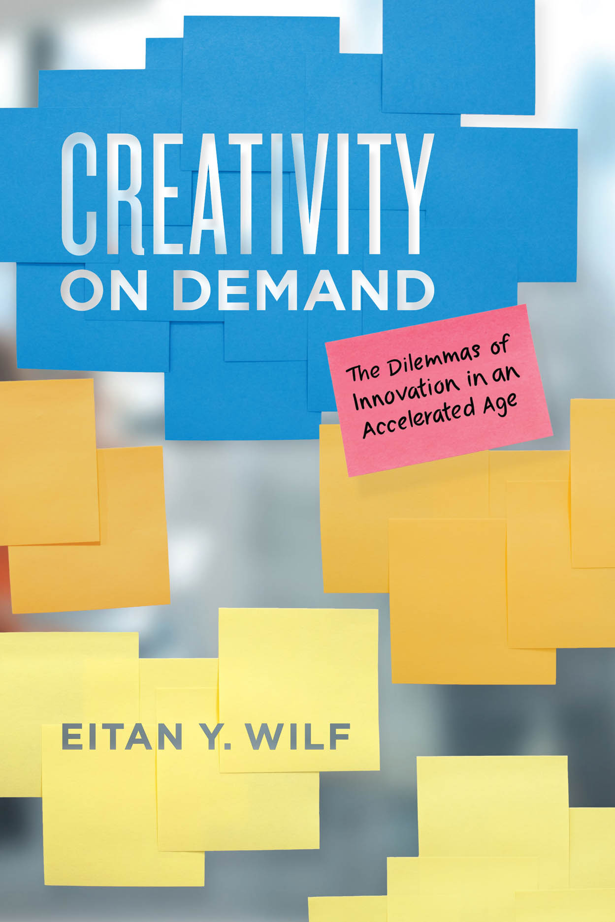 Creativity on Demand: The Dilemmas of Innovation in an Accelerated Age