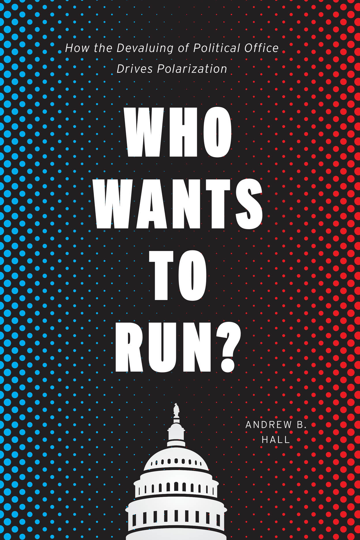Who Wants to Run?: How the Devaluing of Political Office Drives Polarization