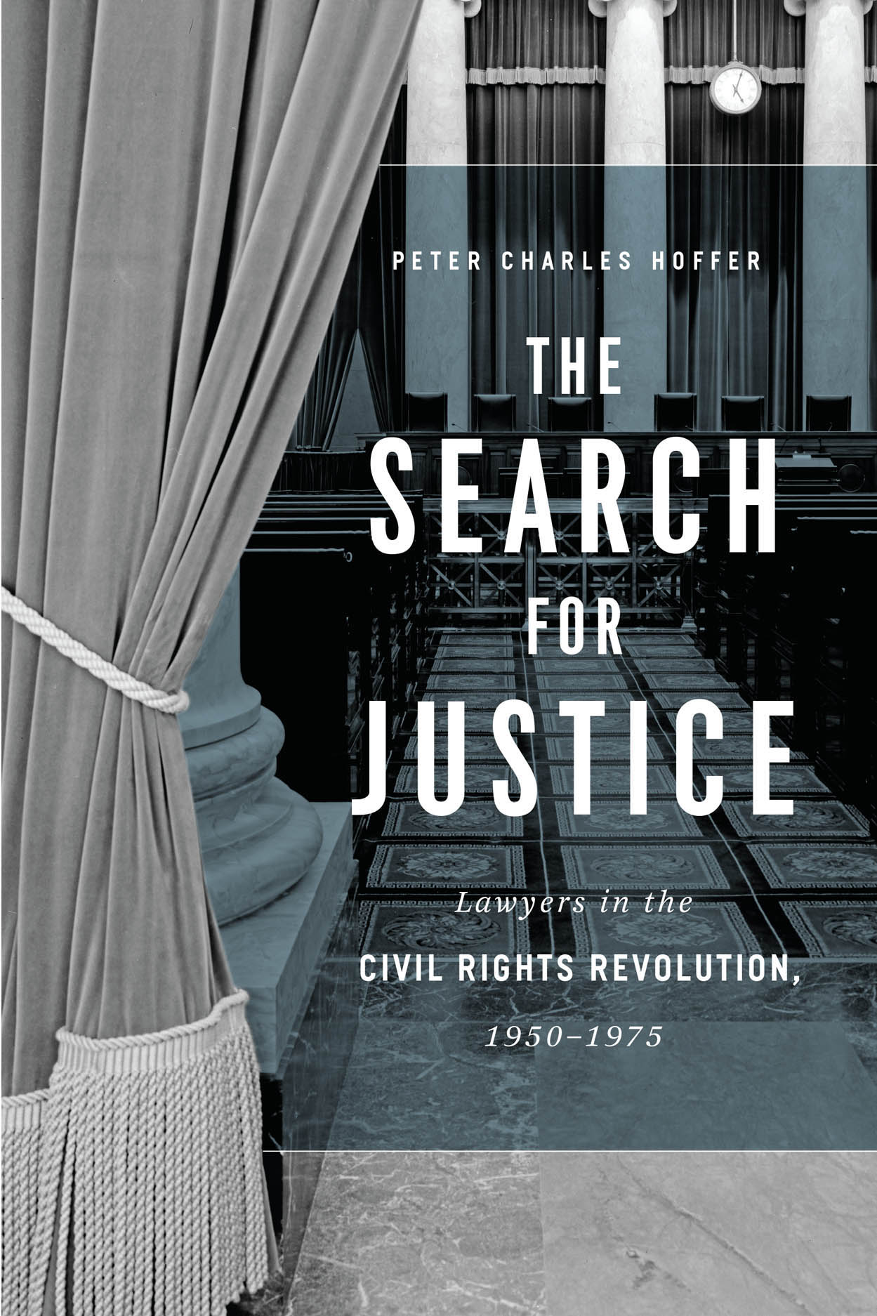The Search for Justice: Lawyers in the Civil Rights Revolution, 1950–1975