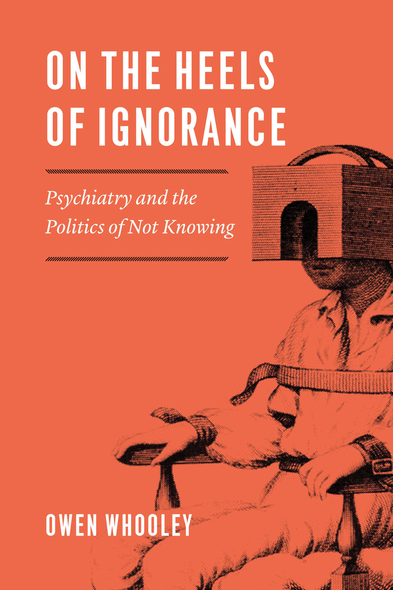 On the Heels of Ignorance: Psychiatry and the Politics of Not Knowing