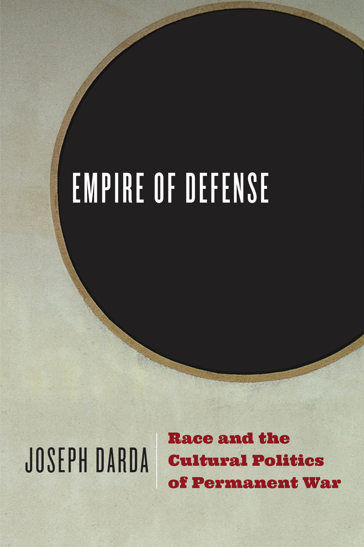 Empire of Defense: Race and the Cultural Politics of Permanent War