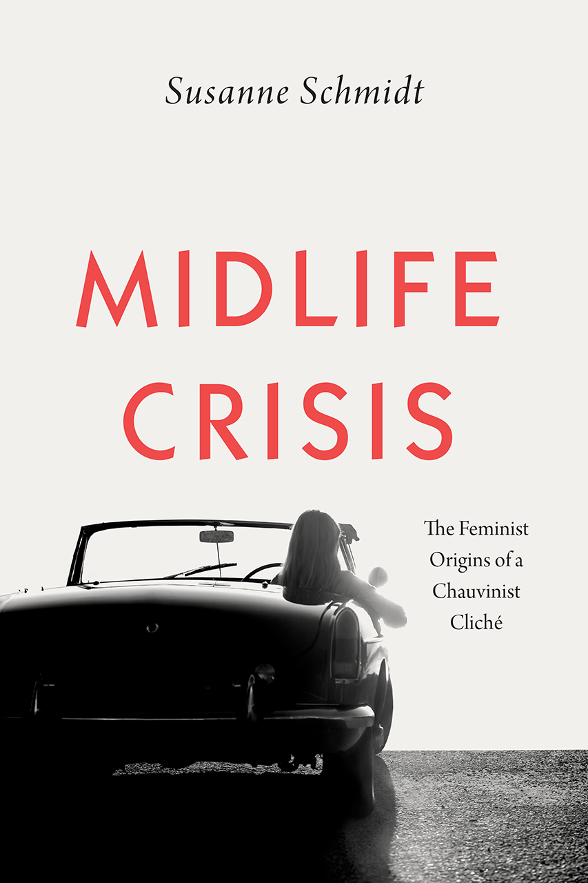 Midlife Crisis: The Feminist Origins of a Chauvinist Cliché
