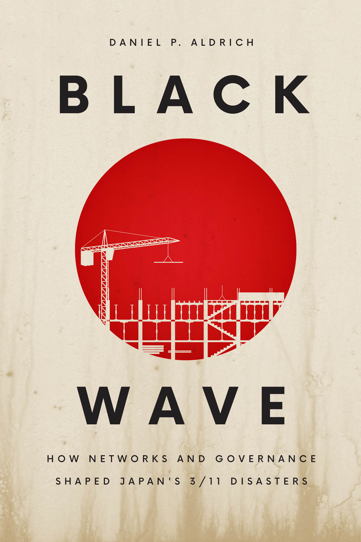 Black Wave: How Networks and Governance Shaped Japan's 3/11 Disasters