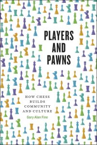 Players and Pawns: How Chess Builds Community and Culture