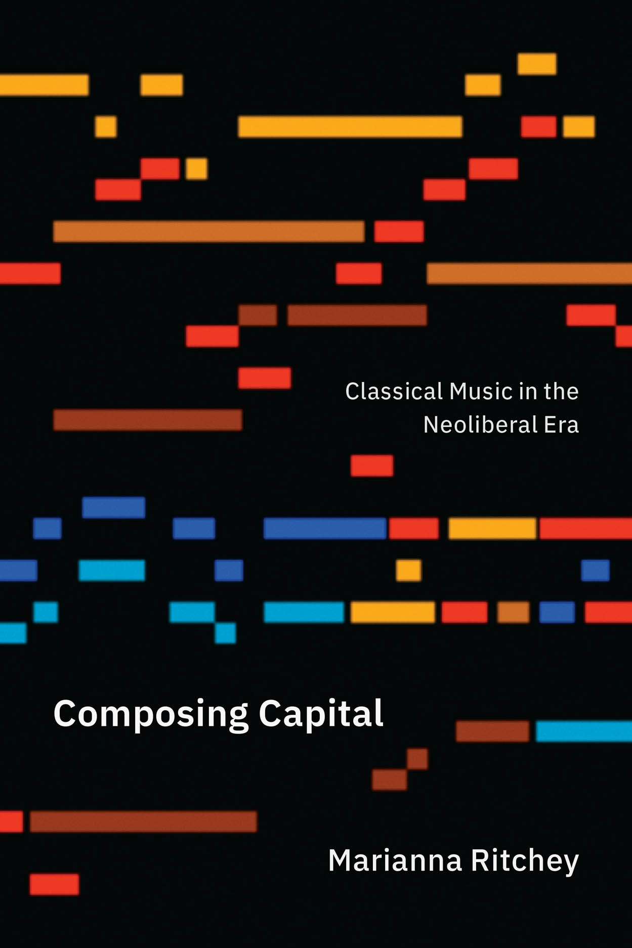 Composing Capital: Classical Music in the Neoliberal Era