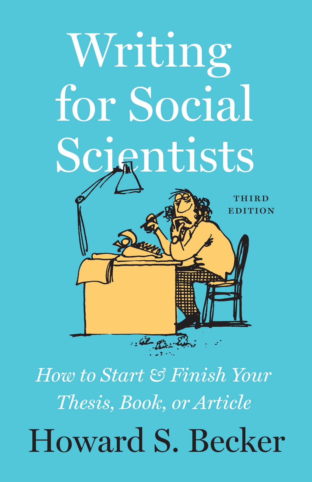 Writing for Social Scientists: How to Start and Finish Your Thesis, Book, or Article, Third Edition