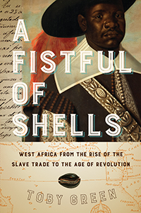 A Fistful of Shells: West Africa from the Rise of the Slave Trade to the Age of Revolution