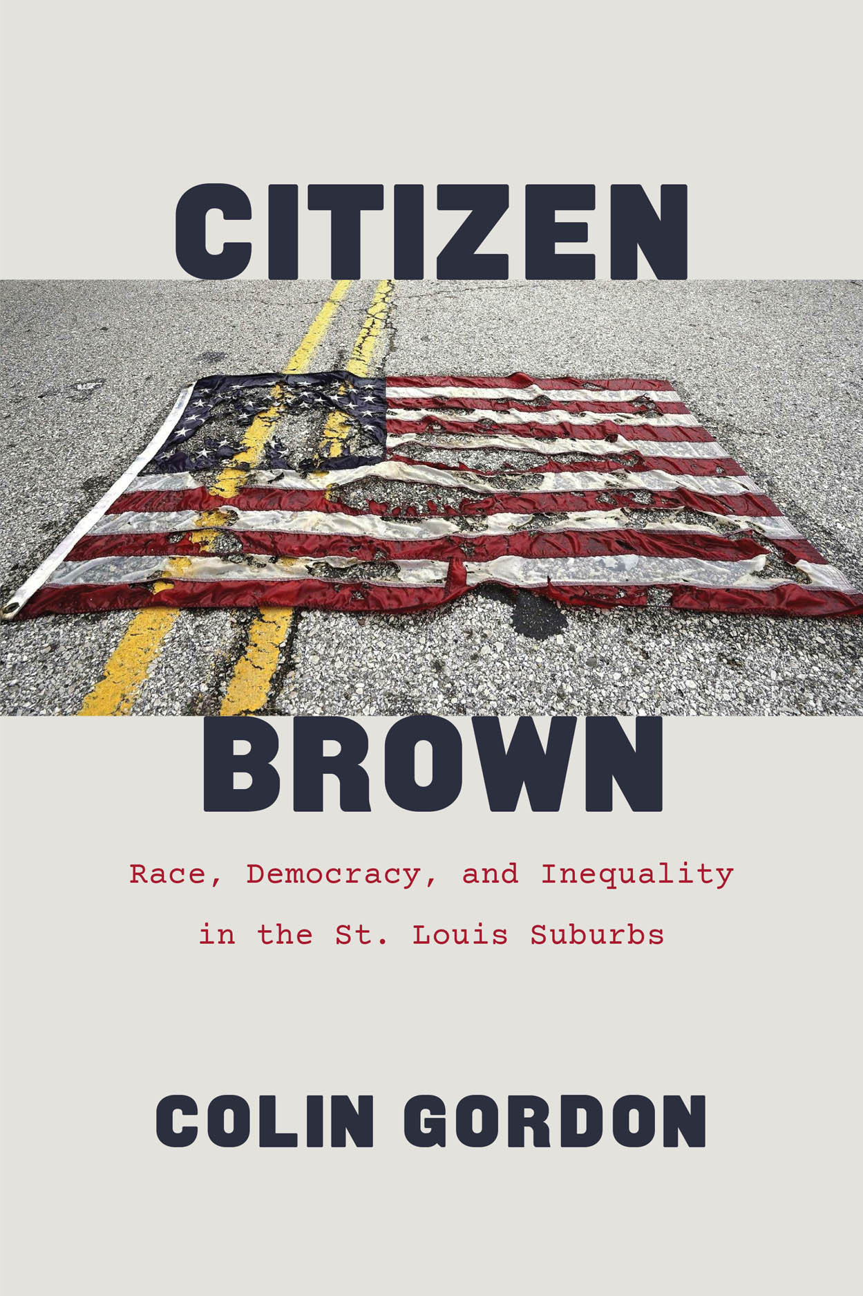 Citizen Brown: Race, Democracy, and Inequality in the St. Louis Suburbs