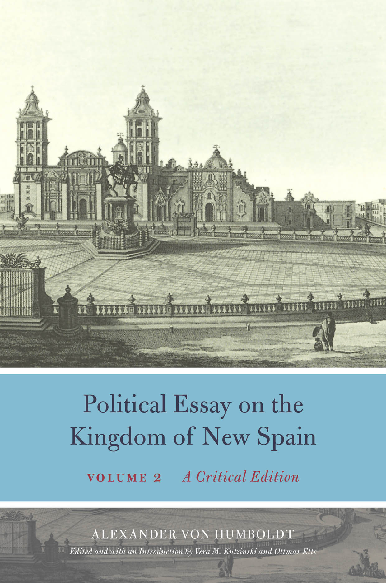 Political Essay on the Kingdom of New Spain, Volume 2: A Critical Edition