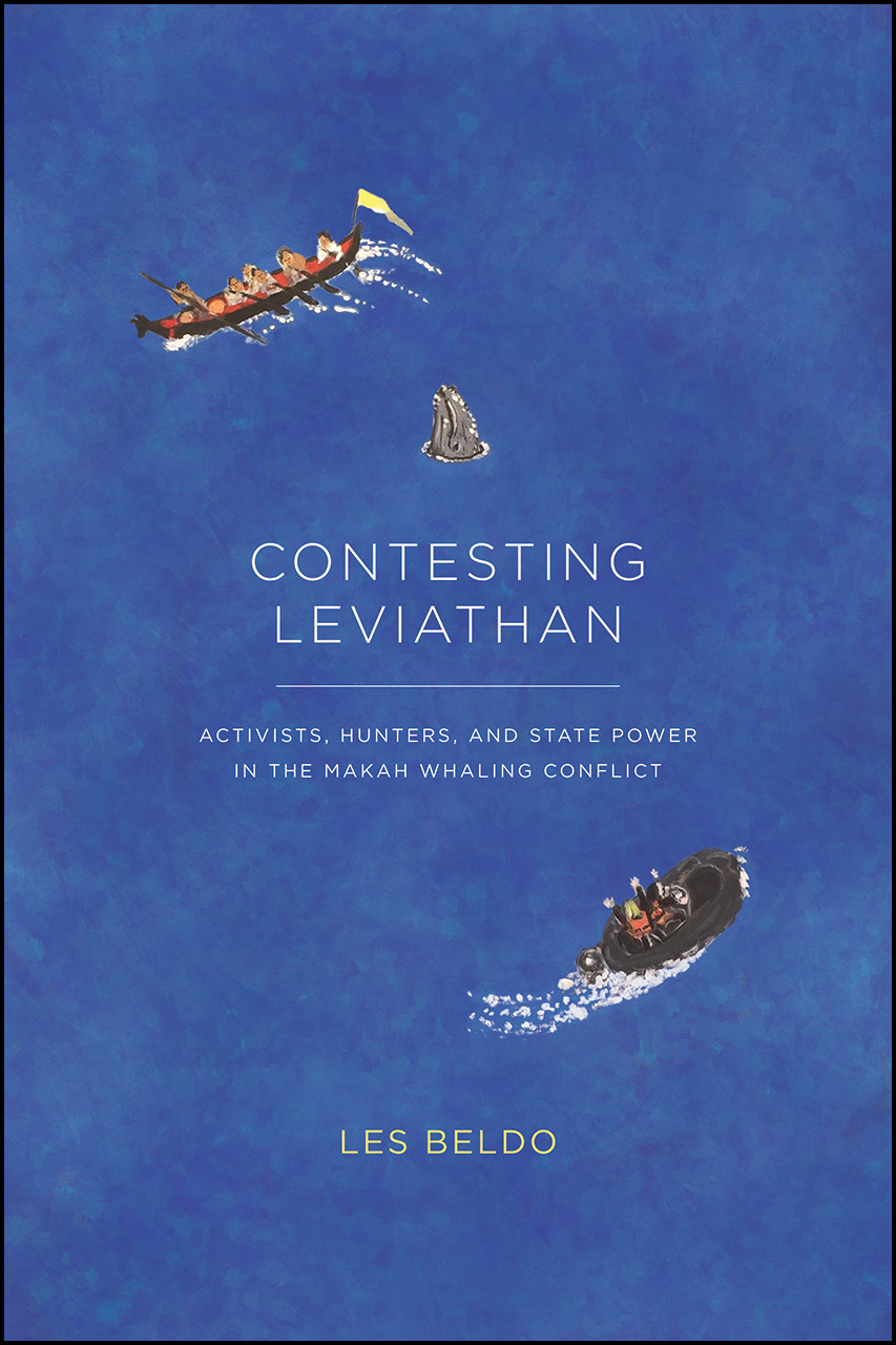 Contesting Leviathan: Activists, Hunters, and State Power in the Makah Whaling Conflict