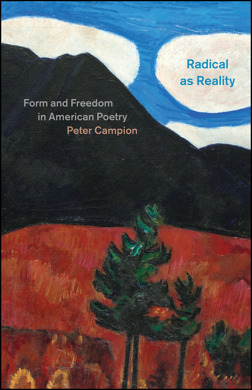 Radical as Reality: Form and Freedom in American Poetry