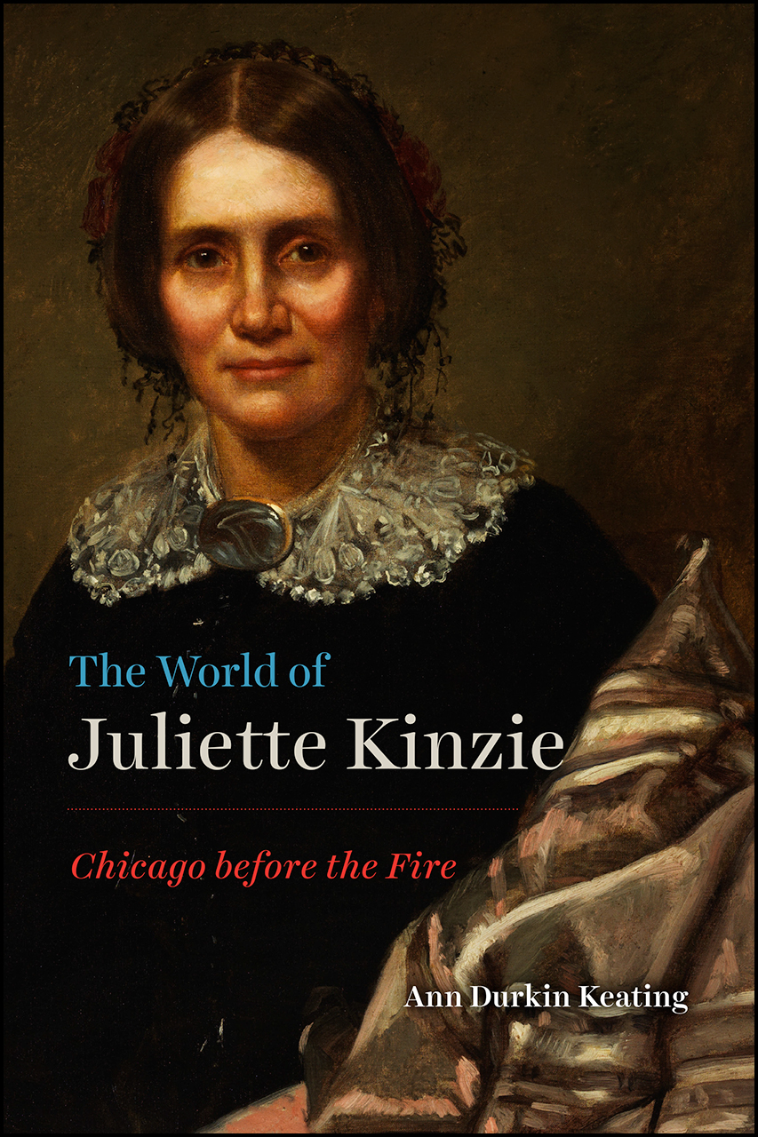 The World of Juliette Kinzie: Chicago before the Fire