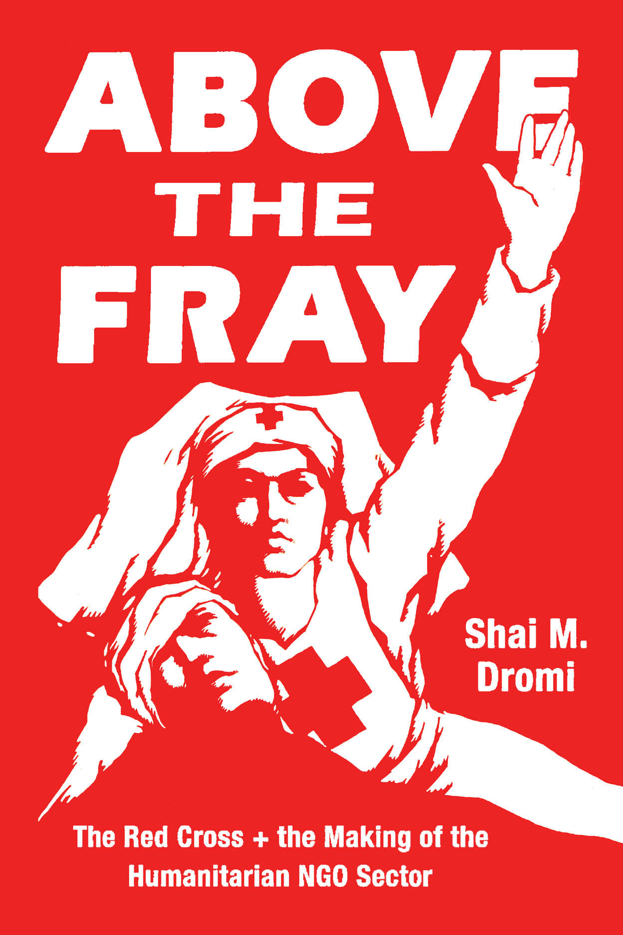 Above the Fray: The Red Cross and the Making of the Humanitarian NGO Sector