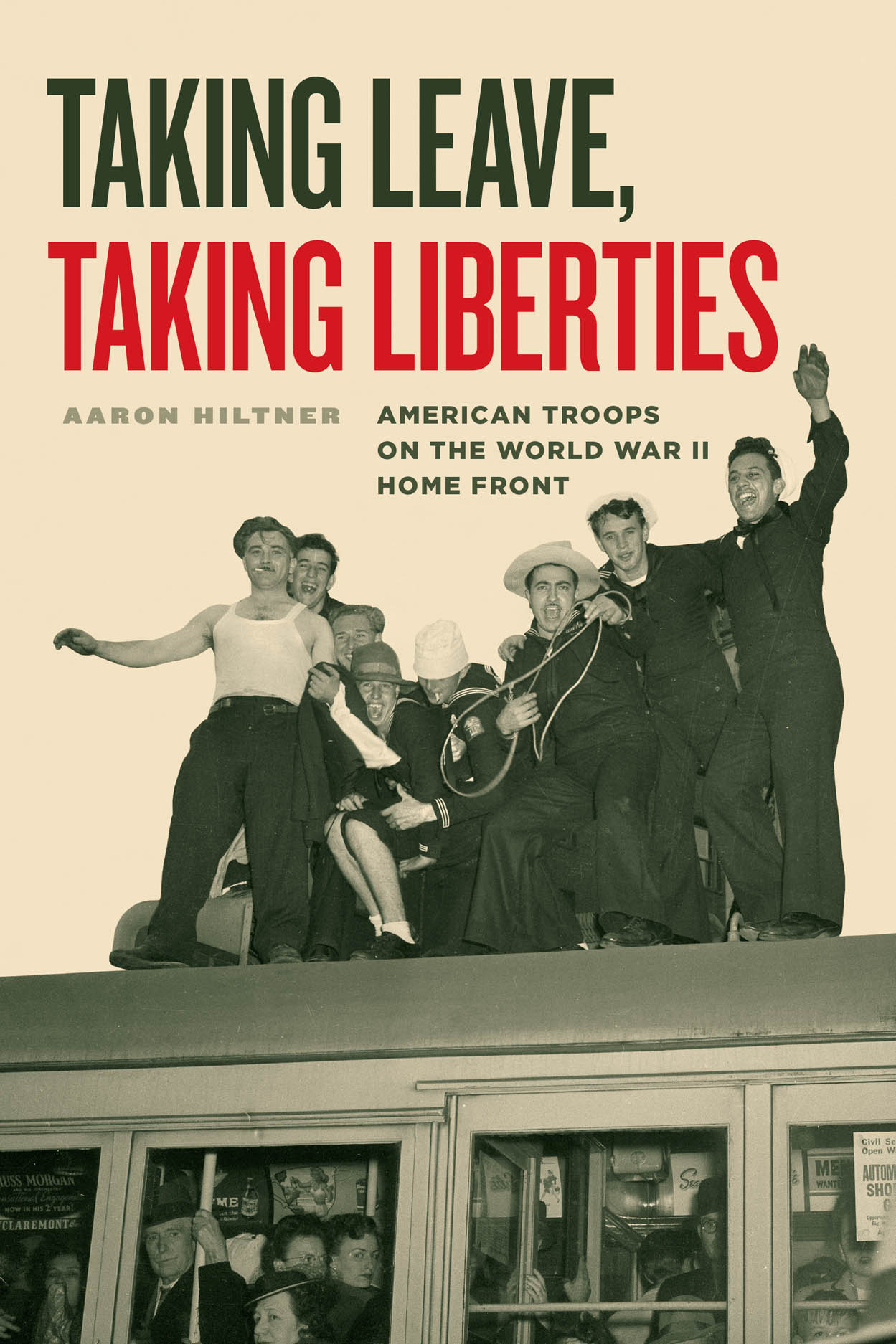 Taking Leave, Taking Liberties: American Troops on the World War II Home Front
