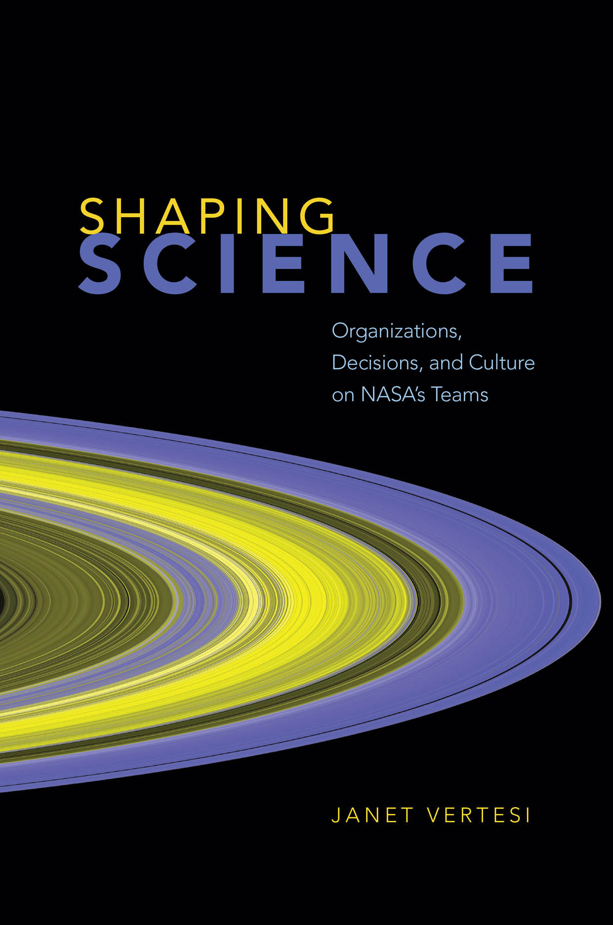 Shaping Science: Organizations, Decisions, and Culture on NASA's Teams