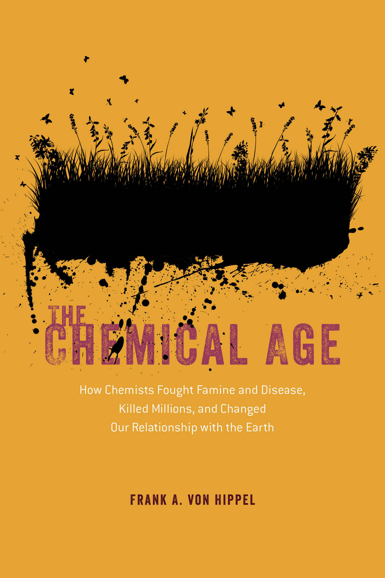 The Chemical Age: How Chemists Fought Famine and Disease, Killed Millions, and Changed Our Relationship with the Earth