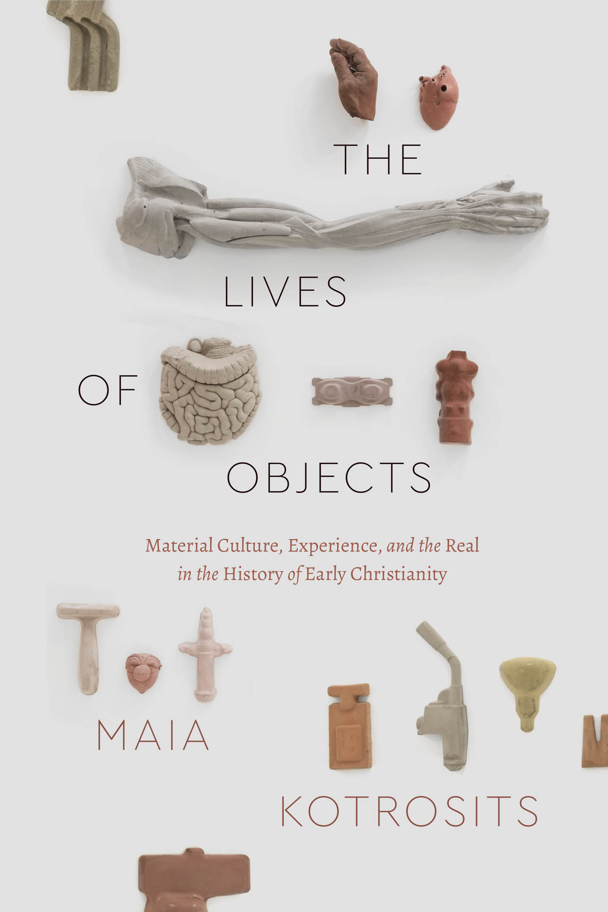 The Lives of Objects: Material Culture, Experience, and the Real in the History of Early Christianity