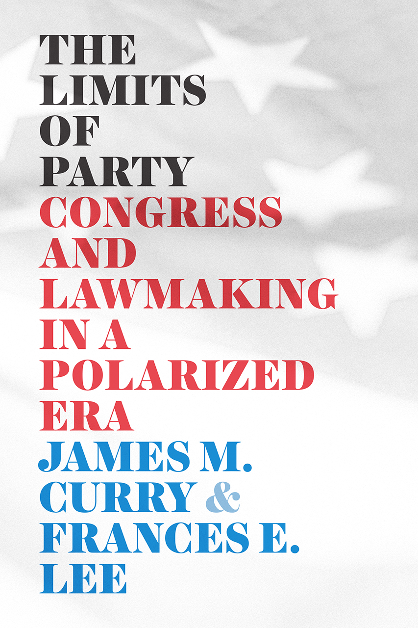 The Limits of Party: Congress and Lawmaking in a Polarized Era