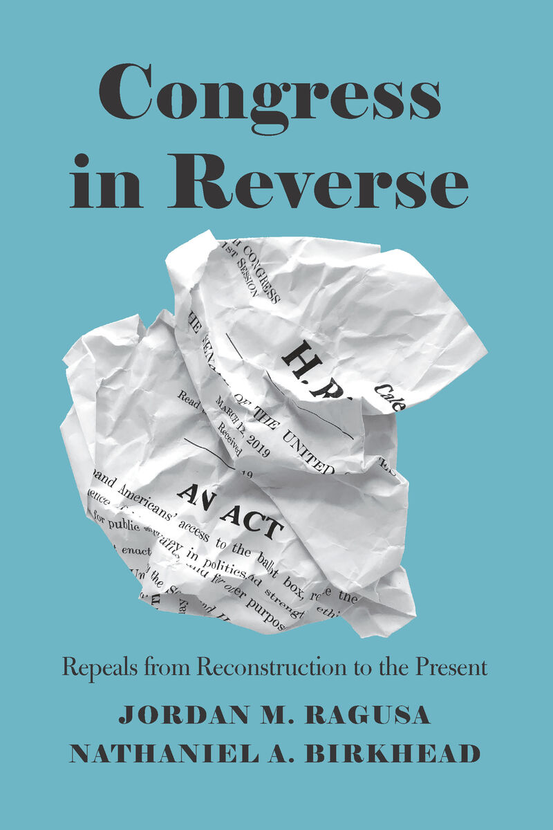 Congress in Reverse: Repeals from Reconstruction to the Present