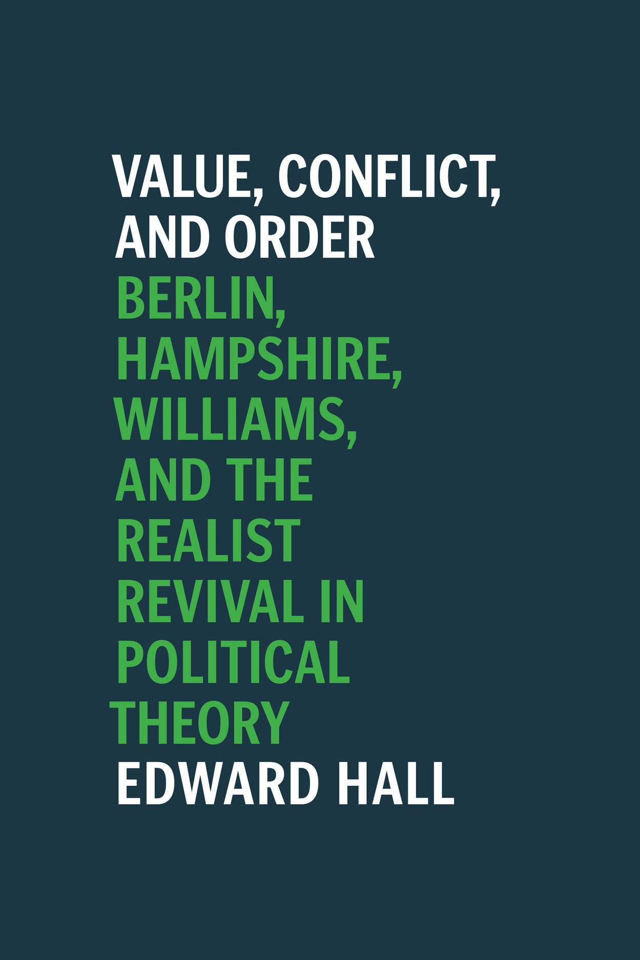 Value, Conflict, and Order: Berlin, Hampshire, Williams, and the Realist Revival in Political Theory