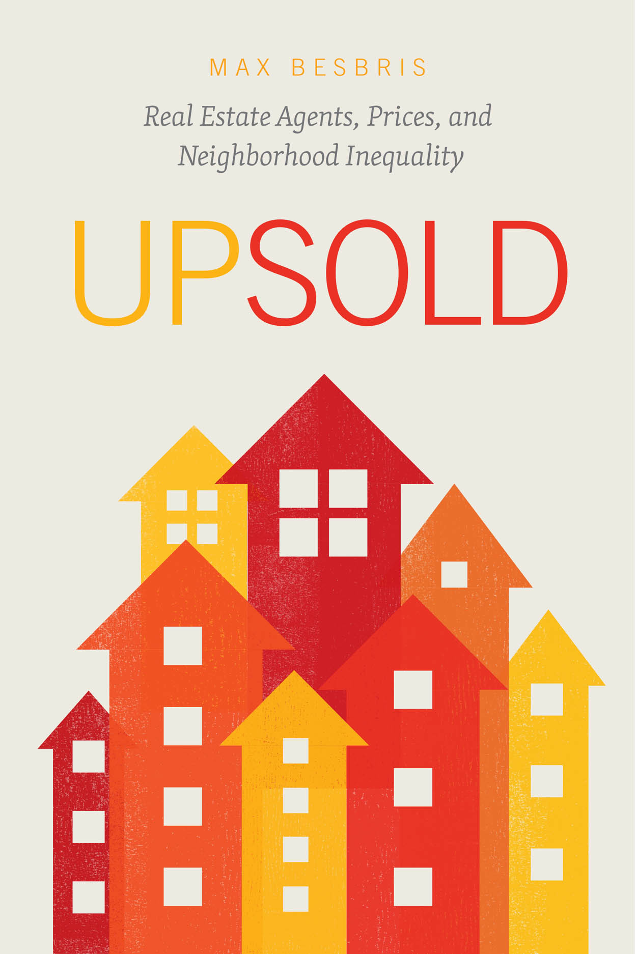 Upsold: Real Estate Agents, Prices, and Neighborhood Inequality