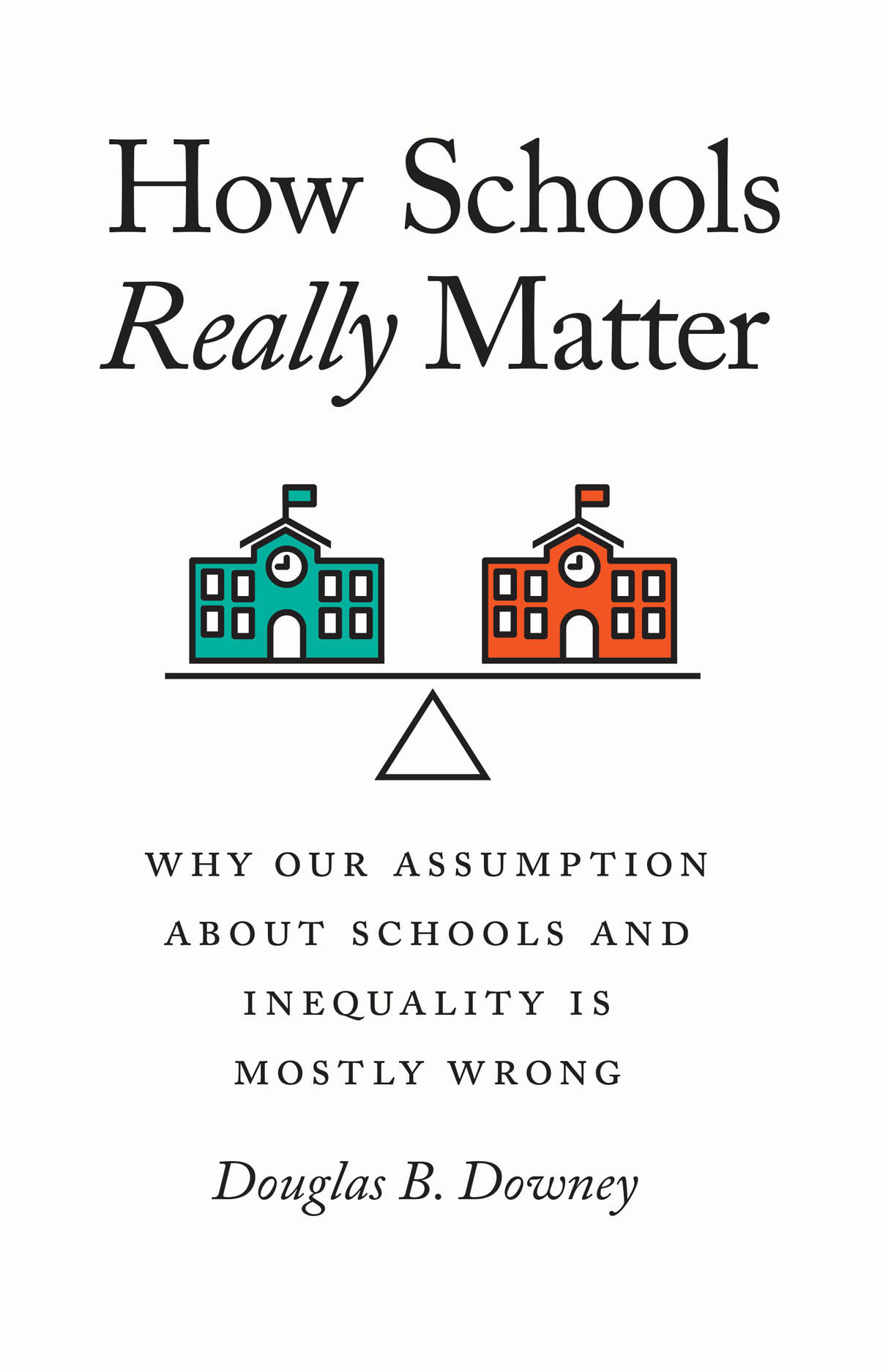 How Schools Really Matter: Why Our Assumption about Schools and Inequality Is Mostly Wrong