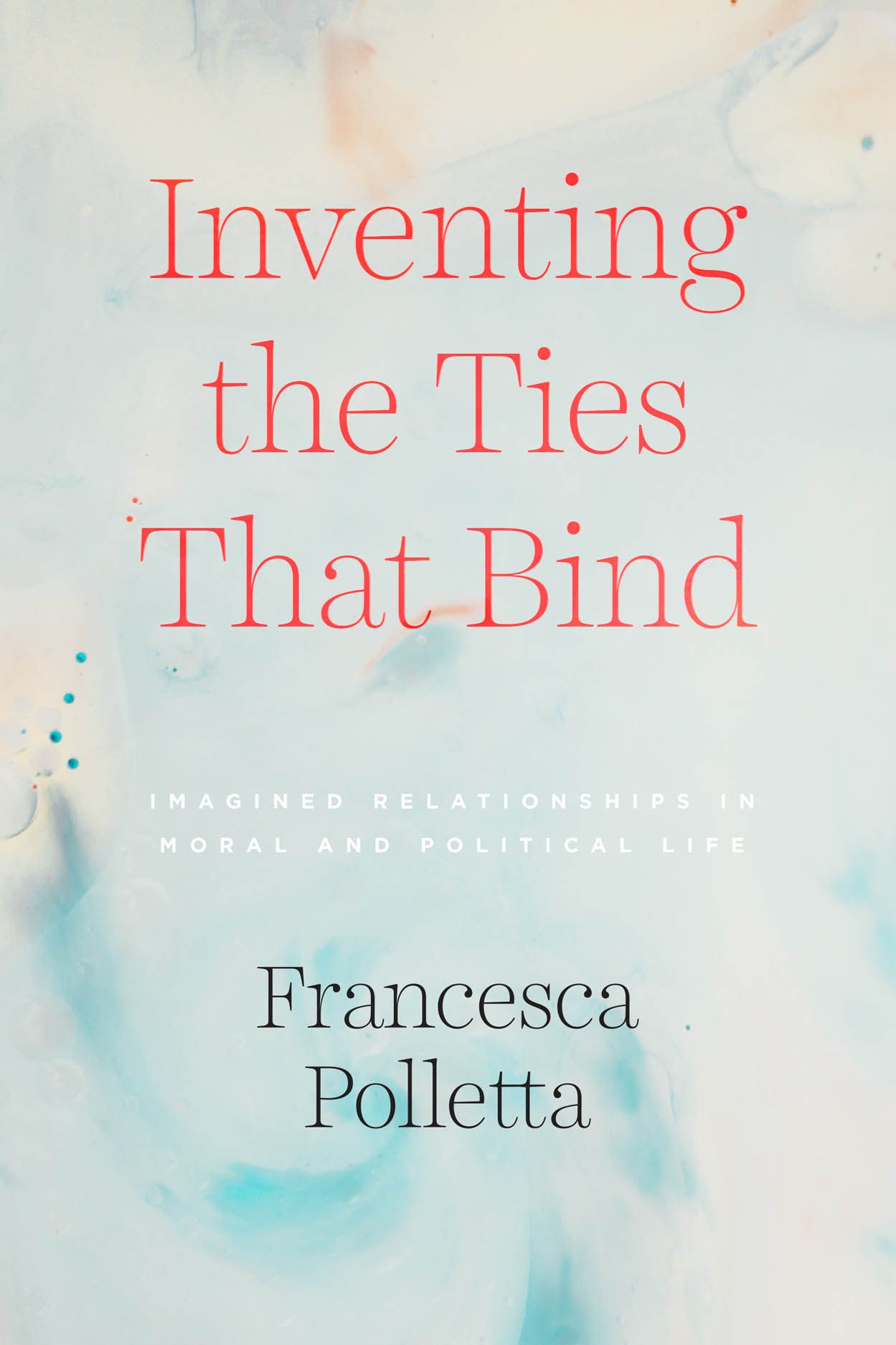 Inventing the Ties That Bind: Imagined Relationships in Moral and Political Life