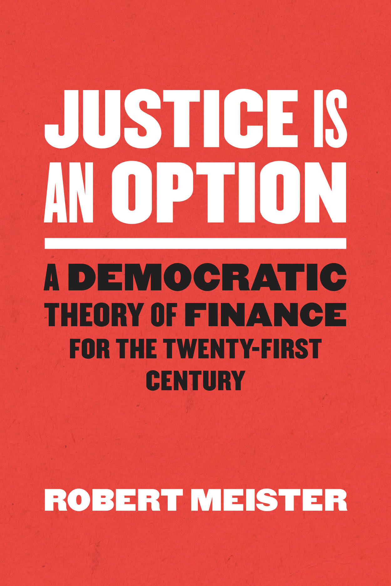 Justice Is an Option: A Democratic Theory of Finance for the Twenty-First Century