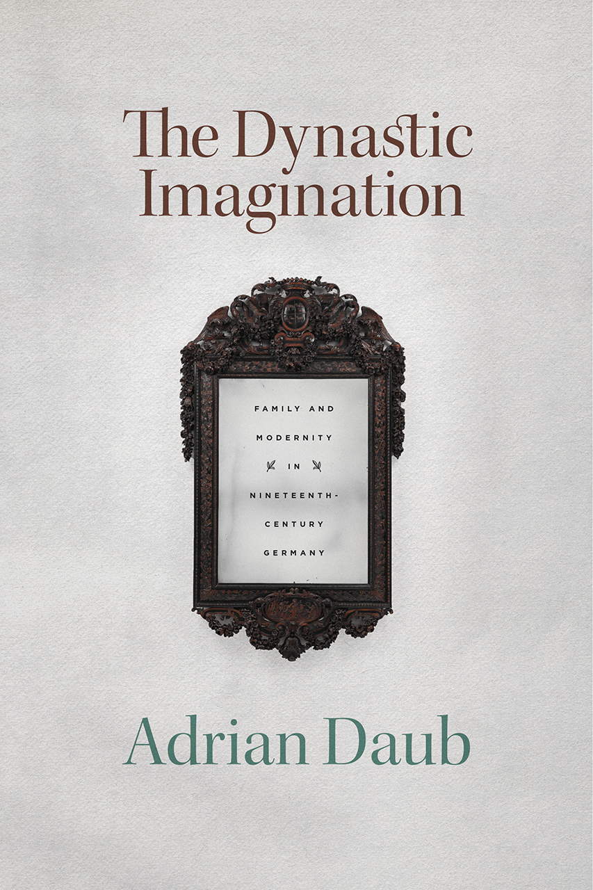 The Dynastic Imagination: Family and Modernity in Nineteenth-Century Germany