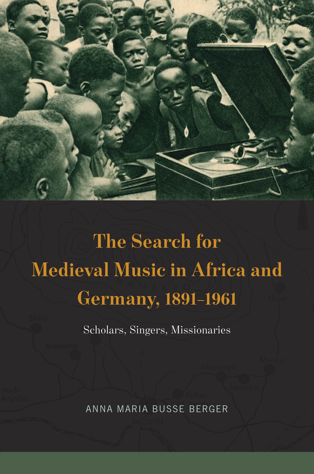 The Search for Medieval Music in Africa and Germany, 1891-1961: Scholars, Singers, Missionaries