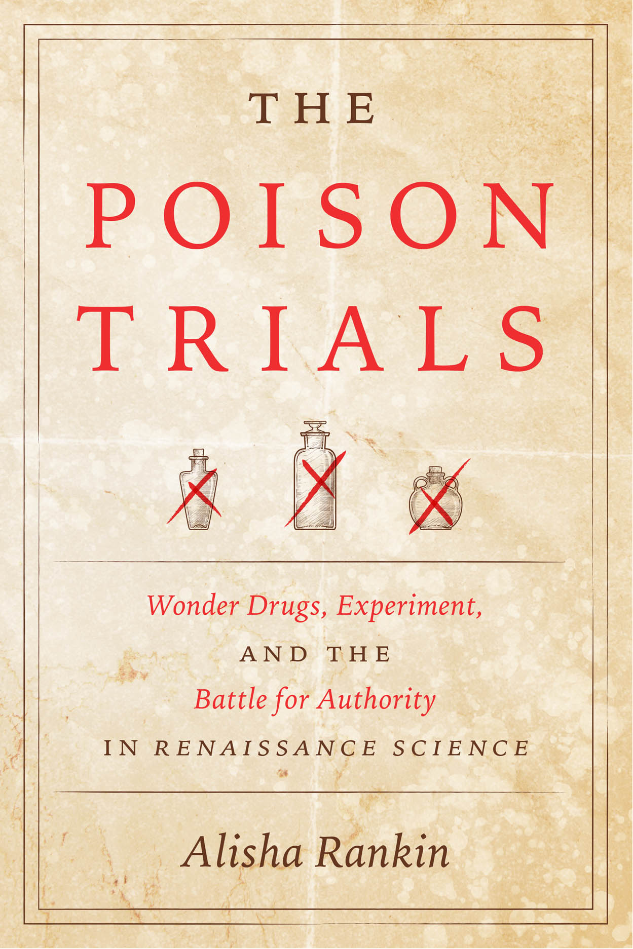The Poison Trials: Wonder Drugs, Experiment, and the Battle for Authority in Renaissance Science