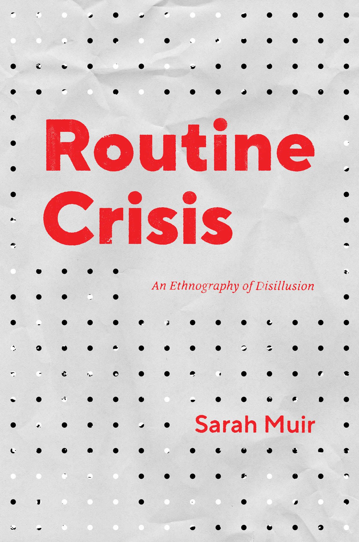 Routine Crisis: An Ethnography of Disillusion