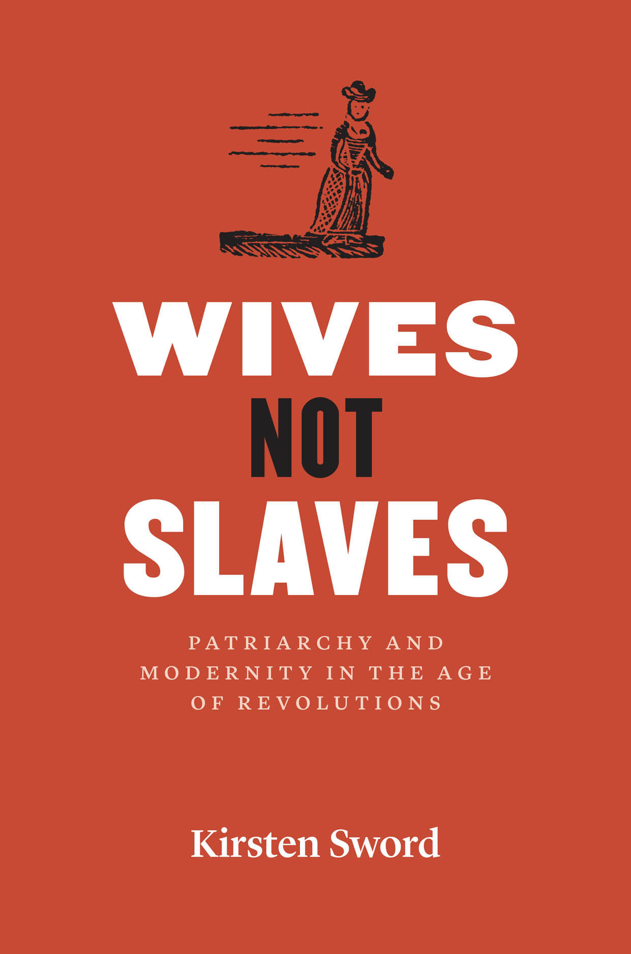 Wives Not Slaves: Patriarchy and Modernity in the Age of Revolutions