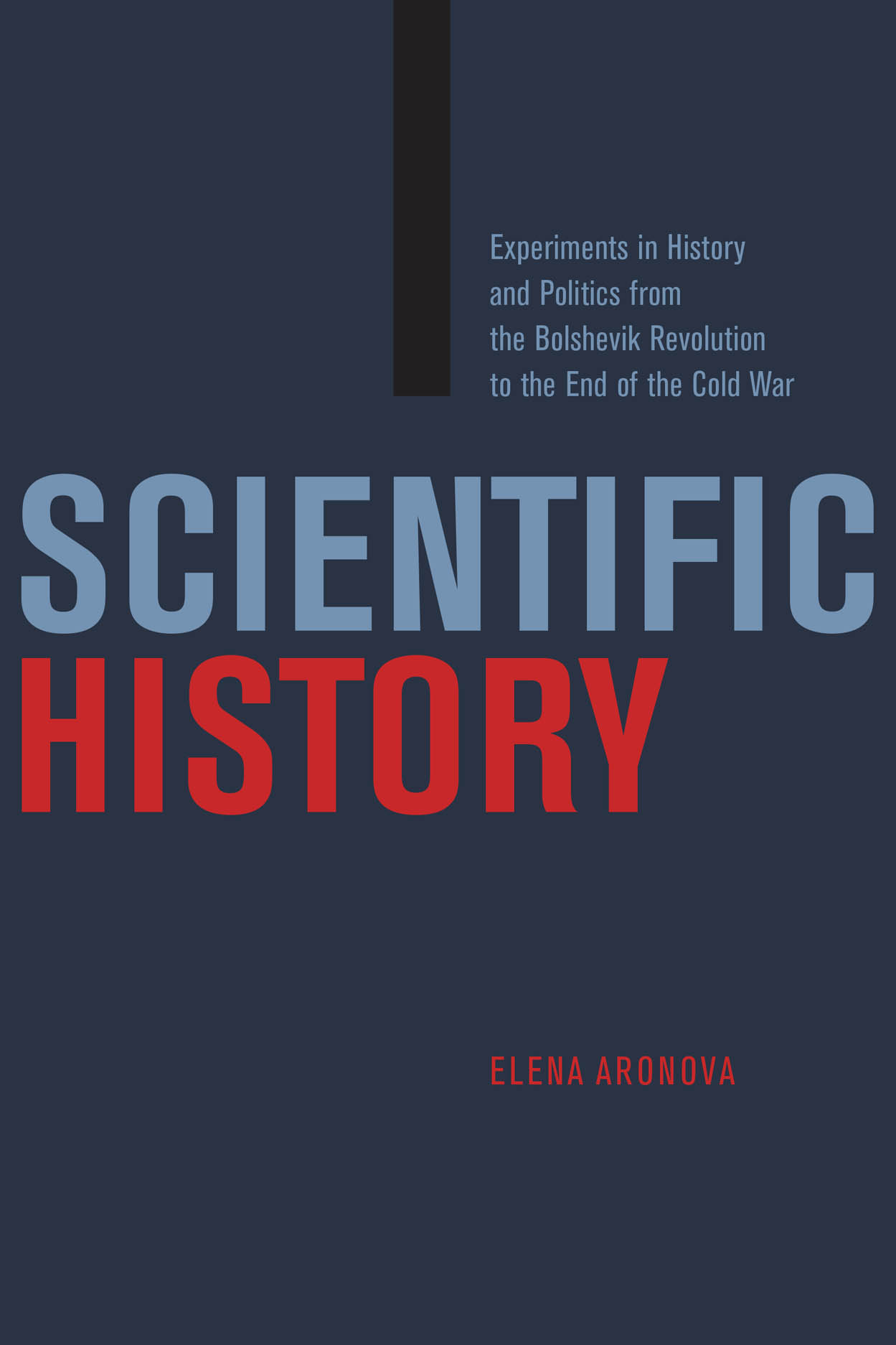 Scientific History: Experiments in History and Politics from the Bolshevik Revolution to the End of the Cold War