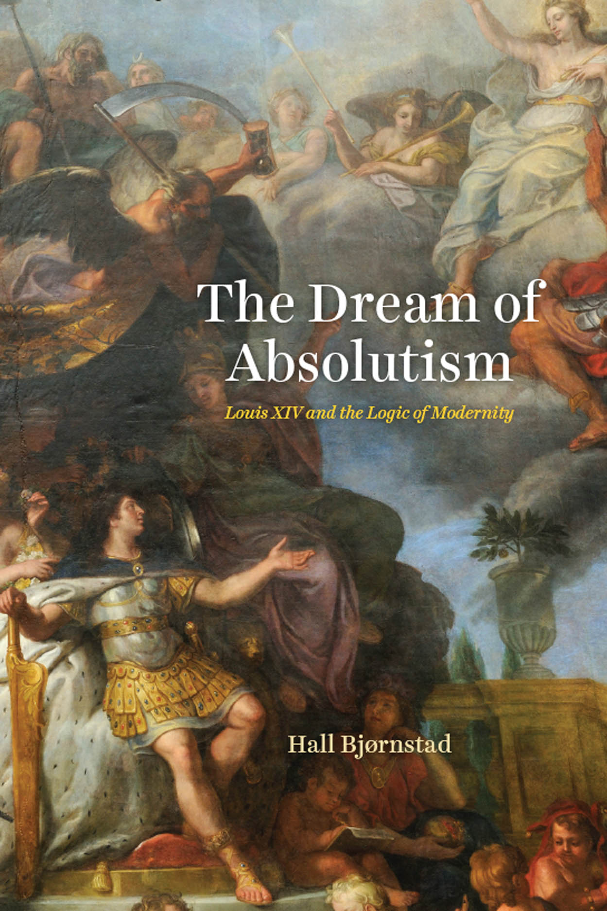 The Dream of Absolutism: Louis XIV and the Logic of Modernity