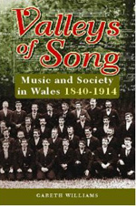 Valleys of Song: Music and Society in Wales 1840 - 1914