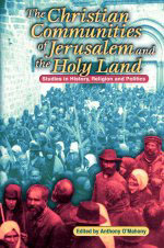 The Christian Communities of Jerusalem and the Holy Land: Studies in History, Religion, and Politics