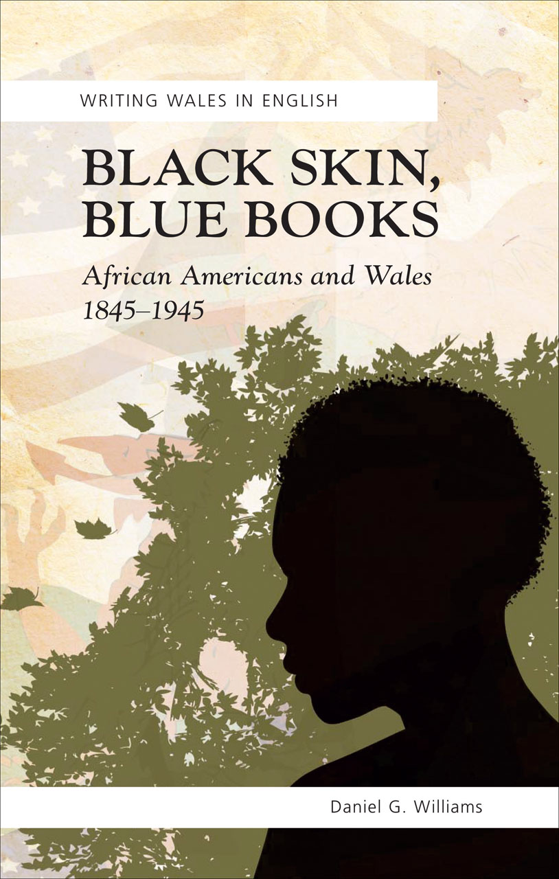 Black Skin, Blue Books: African Americans and Wales 1845-1945